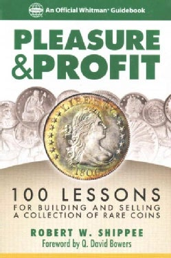 Pleasure & Profit: Lessons for Building and Selling a Coin Collection (Paperback)