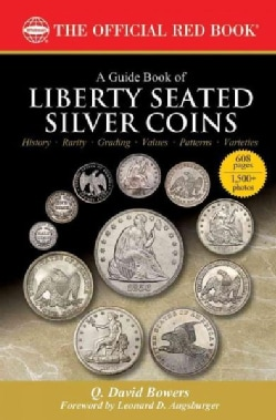 A Guide Book of Liberty Seated Silver Coins: A Complete History and Price Guide: the Official Red Book (Paperback)