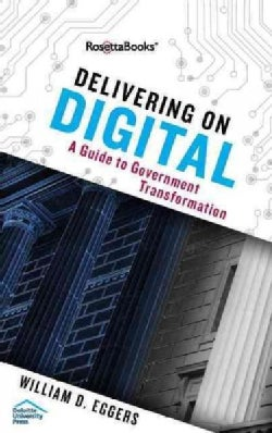 Delivering on Digital: The Innovators and Technologies That Are Transforming Government (Hardcover)