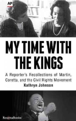 My Time With the Kings: A Reporter's Recollections of Martin, Coretta and the Civil Rights Movement (Paperback)