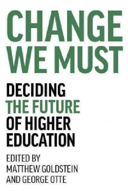 Change We Must: Deciding the Future of Higher Education (Hardcover)