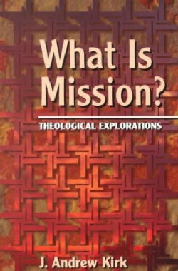What Is Mission?: Theological Explorations (Paperback)