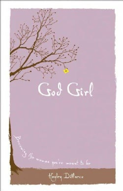 God Girl: Becoming the Woman You're Meant to Be (Hardcover)