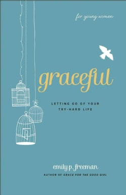 Graceful: Letting Go of Your Try-hard Life (Paperback)