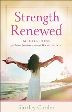 Strength Renewed: Meditations for Your Journey Through Breast Cancer (Paperback)