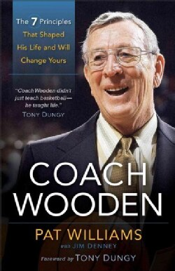 Coach Wooden: The 7 Principles That Shaped His Life and Will Change Yours (Paperback)