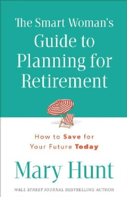 The Smart Woman's Guide to Planning for Retirement: How to Save for Your Future Today (Paperback)