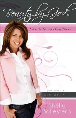 Beauty by God: Inside-Out Secrets for Every Woman (Paperback)