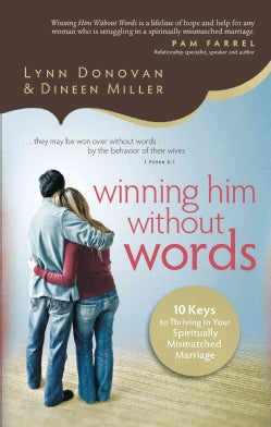 Winning Him Without Words: 10 Keys to Thriving in Your Spiritually Mismatched Marriage (Paperback)