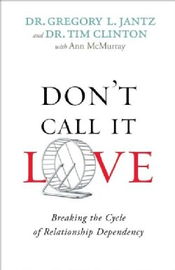 Don't Call It Love: Breaking the Cycle of Relationship Dependency (Paperback)