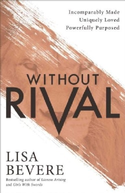 Without Rival: Embrace Your Identity and Purpose in an Age of Confusion and Comparison (Paperback)