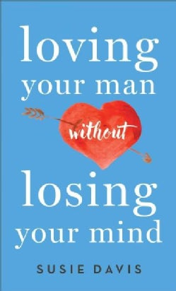 Loving Your Man Without Losing Your Mind (Paperback)