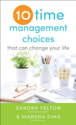 Ten Time Management Choices That Can Change Your Life (Paperback)