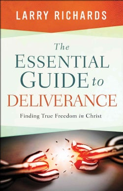 The Essential Guide to Deliverance: Finding True Freedom in Christ (Paperback)