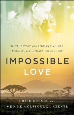 Impossible Love: The True Story of an African Civil War, Miracles and Hope Against All Odds (Paperback)