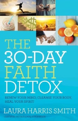 The 30-day Faith Detox: Renew Your Mind, Cleanse Your Body, Heal Your Spirit (Paperback)