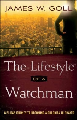 The Lifestyle of a Watchman: A 21-day Journey to Becoming a Guardian in Prayer (Paperback)