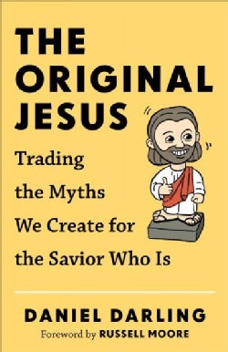 The Original Jesus: Trading the Myths We Create for the Savior Who Is (Paperback)