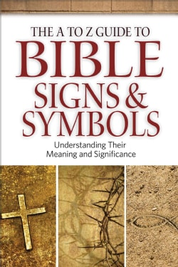 The A to Z Guide to Bible Signs and Symbols: Understanding Their Meaning and Significance (Paperback)