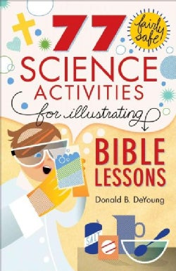 77 Fairly Safe Science Activities for Illustrating Bible Lessons (Paperback)