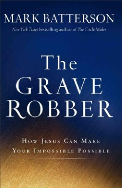 The Grave Robber: How Jesus Can Make Your Impossible Possible (Paperback)