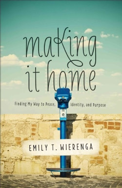 Making It Home: Finding My Way to Peace, Identity, and Purpose (Paperback)