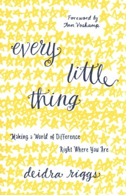 Every Little Thing: Making a World of Difference Right Where You Are (Paperback)