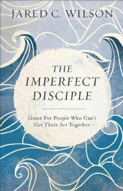 The Imperfect Disciple: Grace for People Who Can't Get Their Act Together (Paperback)