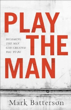 Play the Man: Becoming the Man God Created You to Be (Hardcover)