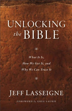 Unlocking the Bible: What It Is, How We Got It, and Why We Can Trust It (Paperback)