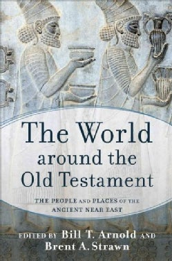 The World Around the Old Testament: The People and Places of the Ancient Near East (Hardcover)