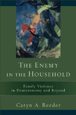The Enemy in the Household: Family Violence in Deuteronomy and Beyond (Paperback)