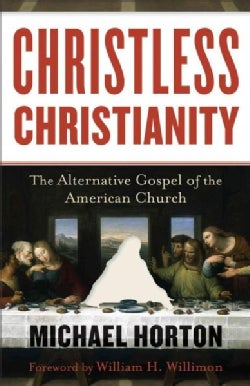 Christless Christianity: The Alternative Gospel of the American Church (Paperback)