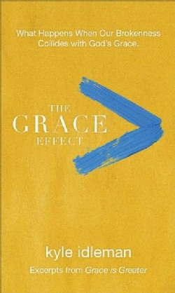 The Grace Effect: What Happens When Our Brokenness Collides With God's Grace (Paperback)
