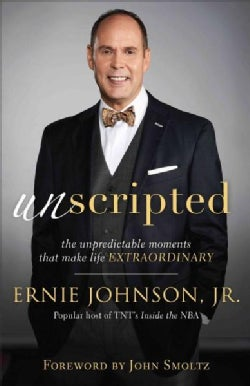 Unscripted: The Unpredictable Moments That Make Life Extraordinary (Hardcover)