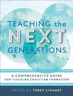 Teaching the Next Generations: A Comprehensive Guide for Teaching Christian Formation (Paperback)