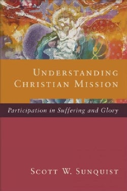Understanding Christian Mission: Participation in Suffering and Glory (Paperback)
