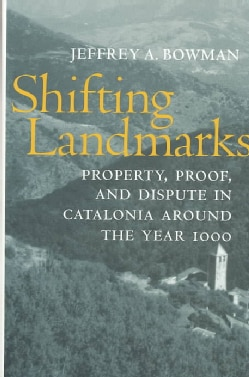Shifting Landmarks: Property, Proof, and Dispute in Catalonia Around the Year 1000 (Hardcover)