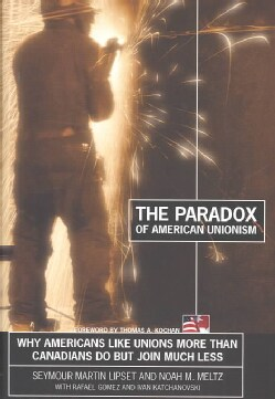 The Paradox of American Unionism: Why Americans Like Unions More Than Canadians Do, but Join Much Less (Hardcover)