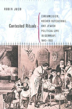 Contested Rituals: Circumcision, Kosher Butchering, and Jewish Political Life in Germany, 1843-1933 (Hardcover)