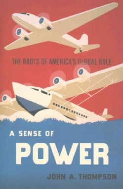 A Sense of Power: The Roots of America's Global Role (Hardcover)