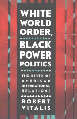 White World Order, Black Power Politics: The Birth of American International Relations (Hardcover)
