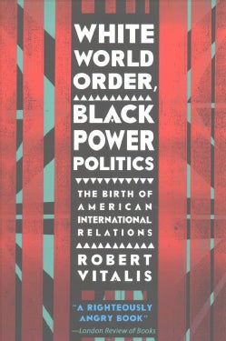 White World Order, Black Power Politics: The Birth of American International Relations (Paperback)