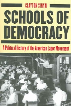 Schools of Democracy: A Political History of the American Labor Movement (Paperback)