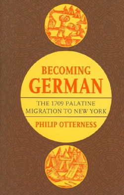 Becoming German: The 1709 Palatine Migration to New York (Paperback)
