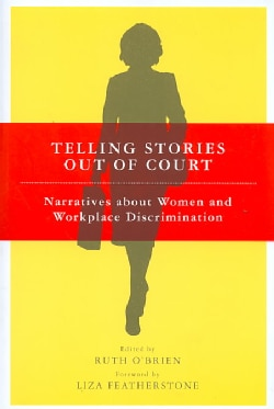 Telling Stories Out of Court: Narratives About Women and Workplace Discrimination (Paperback)