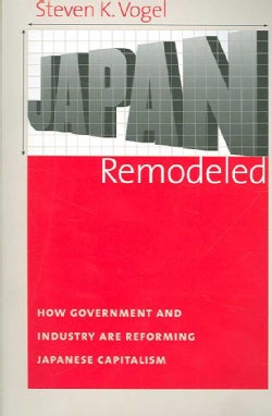 Japan Remodeled: How Government and Industry Are Reforming Japanese Capitalism (Paperback)