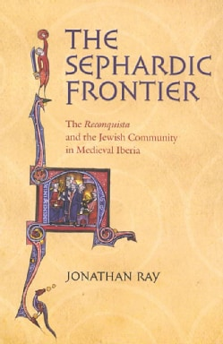 The Sephardic Frontier: The Reconquista and the Jewish Community in Medieval Iberia (Paperback)