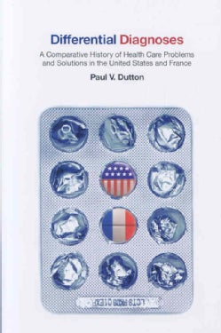 Differential Diagnoses: A Comparative History of Health Care Problems and Solutions in the United States and France (Paperback)