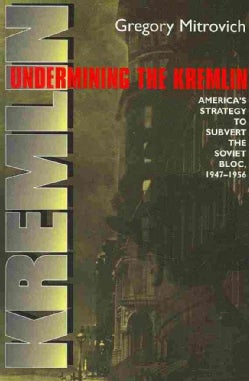 Undermining the Kremlin: America's Strategy to Subvert the Soviet Bloc, 1947–1956 (Paperback)